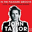 In the Pleasure Groove: Love, Death, and Duran Duran (       UNABRIDGED) by John Taylor Narrated by John Taylor