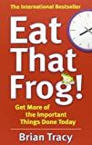 img - for Eat That Frog!: Get More of the Important Things Done - Today! by Tracy. Brian ( 2013 ) Paperback book / textbook / text book