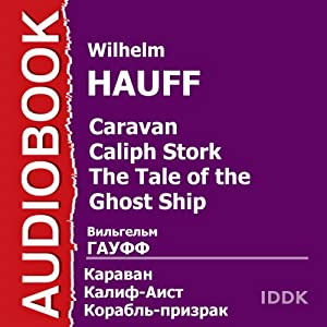 Caravan. Calif Stork. Ghost Ship [Russian Edition] | [Wilhelm Hauff]
