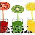Why You Shouldn't Use Liquid Diets | Allan Douglas
