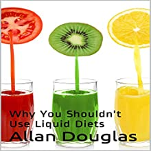 Why You Shouldn't Use Liquid Diets (       UNABRIDGED) by Allan Douglas Narrated by Ron Herczig