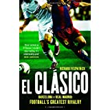 El Clasico: Barcelona v Real Madrid: Football's Greatest Rivalryby Richard Fitzpatrick