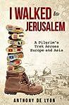 I Walked to Jerusalem: A Pilgrim's Tr...