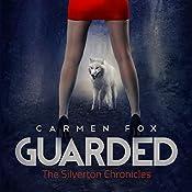 Guarded: The Silverton Chronicles, Book 1 | Carmen Fox