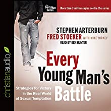 Every Young Man's Battle: Strategies for Victory in the Real World of Sexual Temptation (       UNABRIDGED) by Stephen Arterburn, Fred Stoeker Narrated by Joe Geoffrey
