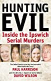 Paul Harrison Hunting Evil: Inside the Ipswich Serial Murders