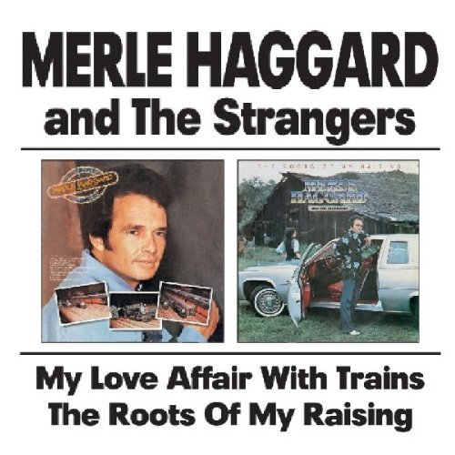 MERLE HAGGARD - My Love Affair With Trains & The Roots Of My Raising - Zortam Music