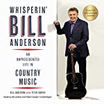 Whisperin' Bill Anderson: An Unprecedented Life in Country Music | Bill Anderson