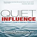 Quiet Influence: The Introvert's Guide to Making a Difference (       UNABRIDGED) by Jennifer Kahnweiler PhD Narrated by Karen Saltus