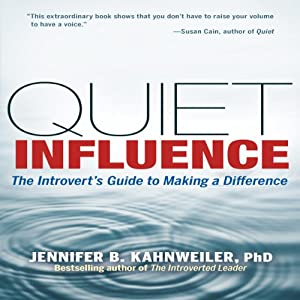 Quiet Influence: The Introvert's Guide to Making a Difference | [Jennifer Kahnweiler PhD]