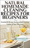 Natural Homemade Cleaning Recipes For Beginners: Essential Oil Recipes For Household Cleaning, Laundry & Toxic Free Living(FREE BONUS INSIDE) (Essential ... Healing, Homecare, Cleaning Supplies)