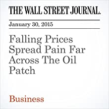 Falling Prices Spread Pain Far Across The Oil Patch (       UNABRIDGED) by Erin Ailworth, Dan Molinski Narrated by Ken Borgers