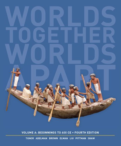 worlds-together-worlds-apart-a-history-of-the-world-beginnings-to-600-ce-fourth-edition-vol-a