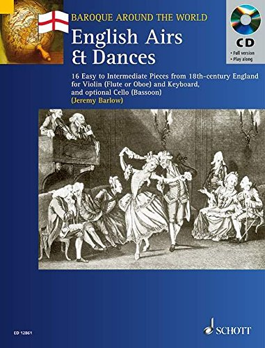 English Airs and Dances: 16 Easy to Intermediate Pieces from 18th-century England for Violin (flute, Oboe) and Piano; Cello (bassoon) Ad Lib (Baroque Around the World Series)