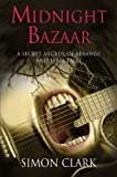 Midnight Bazaar - A Secret Arcade of Strange and Eerie Tales (0709083440) by Simon Clark