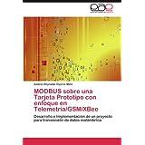 MODBUS sobre una Tarjeta Prototipo con enfoque en Telemetría/GSM/XBee: Desarrollo e Implementación de un proyecto...