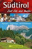 Reisef�hrer S�dtirol - Zeit f�r das Beste: Highlights rund um Bozen, Meran, Vinschgau und Pustertal. Tipps f�r den Urlaub mit Kindern und die Erkundung der Dolomiten, auf 288 Seiten mit �ber 400 Fotos