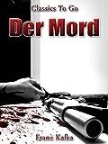 Der Mord: Neubearbeitung der ungekürzten Originalfassung (Classics To Go 504) (German Edition)