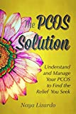 The PCOS SOLUTION: Understand and Manage Your PCOS to Find the Relief You Seek: (PCOS Diet Guide) (Womens Health)
