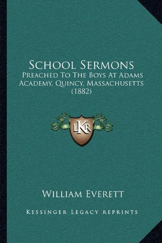 School Sermons: Preached to the Boys at Adams Academy, Quincy, Massachusetts (1882)