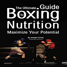 The Ultimate Guide to Boxing Nutrition: Maximize Your Potential (       UNABRIDGED) by Joseph Correa (Certified Sports Nutritionist) Narrated by Andrea Erickson