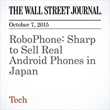 RoboPhone: Sharp to Sell Real Android Phones in Japan (       UNABRIDGED) by Jun Hongo Narrated by Alexander Quincy