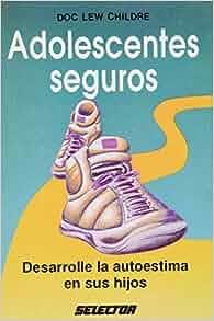 Adolescentes Seguros (FAMILIA) (Spanish Edition): Lew Dr. Childre