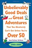Unbelievably Good Deals and Great Adventures That You Absolutely Can't Get Unless You're over 50, 2005-2006 (Unbelievably Good Deals and Great Adventures ... Absolutely Can't Get Unless You're over 50)