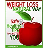 Weight Loss the Natural Way - Naturally Safe Ways to Diet and  Healthy Weightloss ~ Lambert Klein