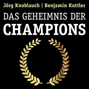 Das Geheimnis der Champions Hörbuch von Jörg Knoblauch, Benjamin Kuttler Gesprochen von: Siegfried Lachmann