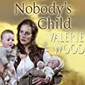 Nobody's Child (       UNABRIDGED) by Valerie Wood Narrated by Anne Dover