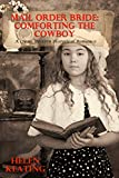 Mail Order Bride:  Comforting The Cowboy: A Clean Western Historical Romance (God, Family, & Marriage Friendly Cowboy and Western Love Stories Book 56)