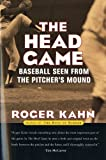 The Head Game: Baseball Seen from the Pitcher's Mound (0156013045) by Kahn, Roger