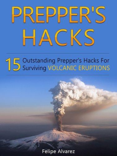 Prepper's Hacks: 15 Outstanding Prepper's Hacks For Surviving Volcanic Eruptions (Prepper's Hacks, Preppers Hacks, Preppers Hacks books) PDF