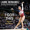 I Got This: To Gold and Beyond Audiobook by Laurie Hernandez Narrated by Amielynn Abellera