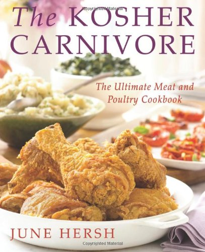 The Kosher Carnivore: The Ultimate Meat and Poultry Cookbook by June Hersh