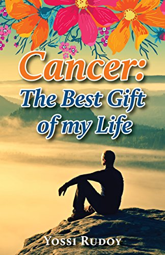 Cancer: The Best Gift Of My Life by Yossi Rudoy ebook deal