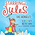 Starring Jules (As Herself): Starring Jules, Book 1 (       UNABRIDGED) by Beth Ain Narrated by Cassandra Morris