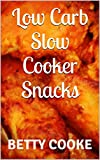 Low Carb Slow Cooker Snacks (Low Carb with Betty)