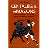 Centaurs and Amazons: Women and the Pre-History of the Great Chain of Being (Women and Culture Series) ~ Page Dubois