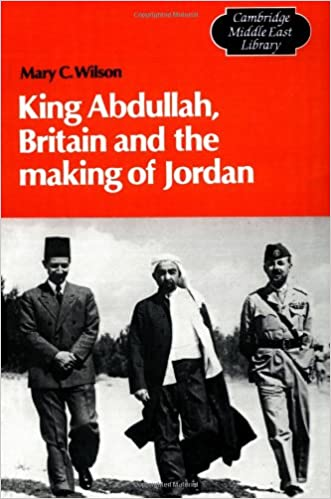 King Abdullah, Britain and the Making of Jordan (Cambridge Middle East Library)
