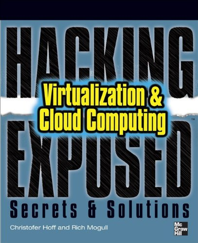 Hacking Exposed: Virtualization & Cloud Computing: Secrets & Solutions