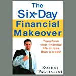 The Six-Day Financial Makeover: Transform Your Financial Life in Less Than a Week | Robert Pagliarini