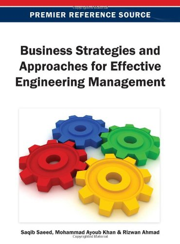 Business Strategies and Approaches for Effective Engineering Management (Premier Reference Source)