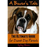 A Boxer's Tale - The Ultimate Guide for Dumb Dog Parents (Dog Breed Information Book 2) ~ Kay Stevens