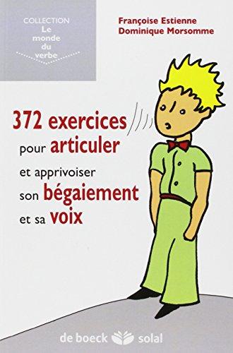372 exercices pour articuler, gerer son begaiement et sa voix