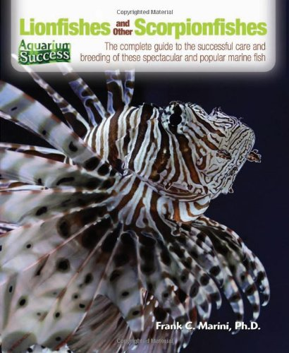 Lionfishes and Other Scorpionfishes: The Complete Guide to the Successful Care and Breeding of These Spectacular and Popular Marine Fish (Aquarium Success) PDF