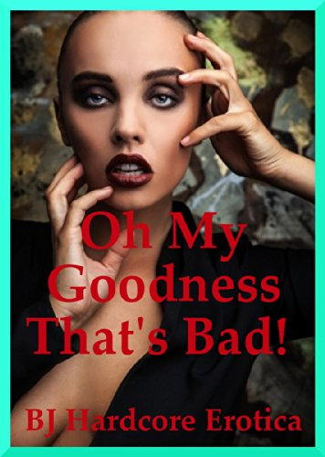 Oh My Goodness That's Bad!  Five Very Extreme Erotica Stories: Five Very Extreme Erotica Stories (Oh My Goodness compare prices)