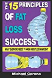 The 15 Principles of Fat Loss Success: What Everyone Needs to Know About Losing Weight