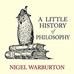 A Little History of Philosophy Audiobook by Nigel Warburton Narrated by Kris Dyer